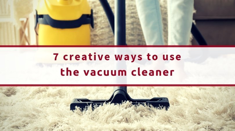 7 Creative Ways To Use The Vacuum Cleaner